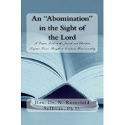 An 'Abomination' in the Sight of the Lord: A Deeper Look at the Jewish and Christian Scripture Verses Thought to Condemn Homosexuality, Paperback/Rev Dr Nadine Rosechil Sullivan Ph. D.