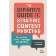The Definitive Guide to Strategic Content Marketing: Perspectives, Issues, Challenges and Solutions