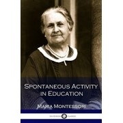 Spontaneous Activity in Education (Illustrated), Paperback/Maria Montessori