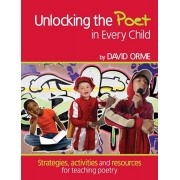 Unlocking the Poet in Every Child. Strategies, activities and resources for teaching poetry, Paperback/David Orme