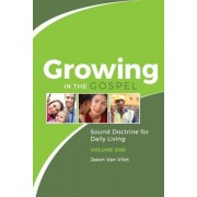 Growing in the Gospel: Sound Doctrine for Daily Living (Volume 1), Paperback