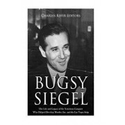 Bugsy Siegel: The Life and Legacy of the Notorious Gangster Who Helped Develop Murder, Inc. and the Las Vegas Strip, Paperback/Charles River Editors