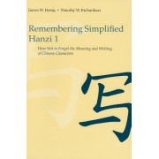 Remembering Simplified Hanzi, Book 1: How Not to Forget the Meaning and Writing of Chinese Characters