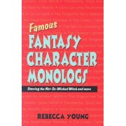 Famous Fantasy Character Monologs: Starring the Not-So-Wicked Witch and More, Paperback