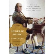 Angelic Music: The Story of Ben Franklin's Glass Armonica, Hardcover