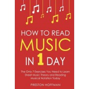 How to Read Music: In 1 Day - The Only 7 Exercises You Need to Learn Sheet Music Theory and Reading Musical Notation Today, Paperback