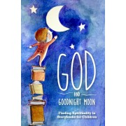 God and Goodnight Moon: Finding Spirituality in Storybooks for Children, Paperback