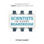 Scientists in Every Boardroom: Harnessing the Power of STEMM Leaders in an Irrational World, Paperback/Ruby Campbell