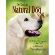 Dr. Khalsa's Natural Dog: Holistic Therapies, Nutrition, and Recipes for Healthier Dogs, Paperback