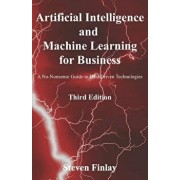 Artificial Intelligence and Machine Learning for Business: A No-Nonsense Guide to Data Driven Technologies, Paperback/Steven Finlay