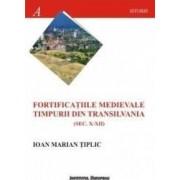 Fortificatiile medievale timpurii din Transilvania sec.X-XII - Ioan Marian Tiplic