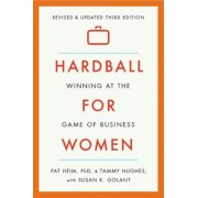 Hardball for Women: Winning at the Game of Business, Paperback (3rd Ed.)