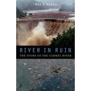 River in Ruin: The Story of the Carmel River, Hardcover/Ray a. March