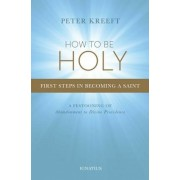 How to Be Holy: First Steps in Becoming a Saint, Paperback