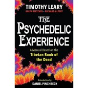 The Psychedelic Experience: A Manual Based on the Tibetan Book of the Dead, Paperback/Timothy Leary
