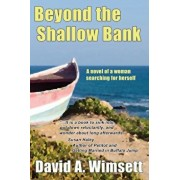 Beyond the Shallow Bank: A Woman Searches for Herself as She Fights for Equality Amidst Rumors of Celtic Mythology, Paperback/David A. Wimsett