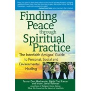 Finding Peace Through Spiritual Practice: The Interfaith Amigos' Guide to Personal, Social and Environmental Healing, Paperback/Don MacKenzie