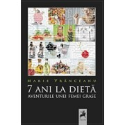 7 ani la dieta. Jurnalul unei femei grase/Marie Vranceanu
