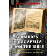Forbidden Magic Spells from the Bible: Ancient Spells, Charms and Enchantments Using Verses from the Old and New Testament, Paperback/Jessica C. Springfield