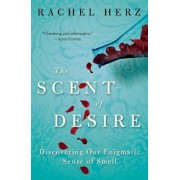 The Scent of Desire: Discovering Our Enigmatic Sense of Smell, Paperback/Rachel Herz