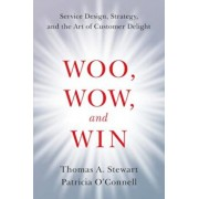 Woo, Wow, and Win: Service Design, Strategy, and the Art of Customer Delight, Hardcover/Thomas A. Stewart