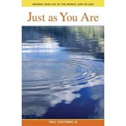 Just as You Are: Opening Your Life to the Infinite Love of God, Paperback/Paul Coutinho