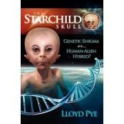 The Starchild Skull -- Genetic Enigma or Human-Alien Hybrid?, Paperback