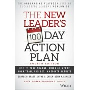 The New Leader's 100-Day Action Plan: How to Take Charge, Build or Merge Your Team, and Get Immediate Results, Hardcover/George B. Bradt
