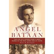 Angel of Bataan: The Life of a World War II Army Nurse in the War Zone and at Home, Paperback