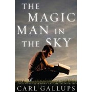 The Magic Man in the Sky: Effectively Defending the Christian Faith, Hardcover/Carl Gallups