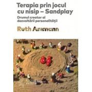 Terapia prin jocul cu nisip. Drumul creator al dezvoltarii personalitatii/Ruth Ammann