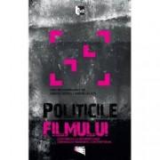 Politicile filmului. Contributii la interpretarea cinemaului romanesc contemporan