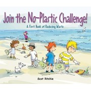 Join the No-Plastic Challenge!: A First Book of Reducing Waste, Hardcover/Scot Ritchie