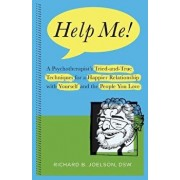 Help Me!: A Psychotherapist's Tried-and-True Techniques for a Happier Relationship with Yourself and the People You Love, Paperback/Richard B. Joelson