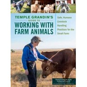 Temple Grandin's Guide to Working with Farm Animals: Safe, Humane Livestock Handling Practices for the Small Farm, Paperback/Temple Grandin