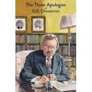 The Three Apologies of G.K. Chesterton: Heretics, Orthodoxy & the Everlasting Man, Paperback/G. K. Chesterton