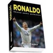 Ronaldo Obsesia Pentru Perfectiune - Luca Caioli