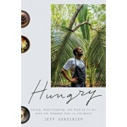 Hungry: Eating, Road-Tripping, and Risking It All with the Greatest Chef in the World, Hardcover/Jeff Gordinier