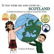 If You Were Me and Lived In...Scotland: A Child's Introduction to Cultures Around the World, Paperback/Carole P. Roman