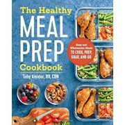 The Healthy Meal Prep Cookbook: Easy and Wholesome Meals to Cook, Prep, Grab, and Go, Paperback/Toby Amidor Rd Cdn