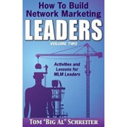 How To Build Network Marketing Leaders Volume Two: Activities and Lessons for MLM Leaders, Paperback/Tom Big Al Schreiter