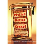 Pickled, Potted, and Canned: How the Art and Science of Food Preserving Changed the World, Paperback/Sue Shephard