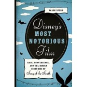 Disney's Most Notorious Film: Race, Convergence, and the Hidden Histories of Song of the South, Paperback/Jason Sperb