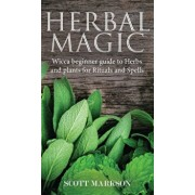 Herbal Magic: Wicca Beginner guide to Herbs and plants for Rituals and Spells, Hardcover/Scott Markson