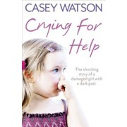 Crying for Help: The Shocking True Story of a Damaged Girl with a Dark Past, Paperback/Casey Watson