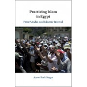 Practicing Islam in Egypt - Print Media and Islamic Revival (Rock-Singer Aaron (Cornell University New York))(Cartonat) (9781108492058)