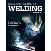 Farm and Workshop Welding: Everything You Need to Know to Weld, Cut, and Shape Metal, Paperback