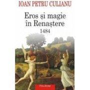 Eros Si Magie In Renastere 1484 Ed 2015 - Ioan Petru Culianu