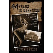 44 Years in Darkness: A True Story of Madness, Tragedy and Shattered Love, Paperback/Sylvia Shults
