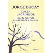 Calea lacrimilor. Cum sa faci fata despartirilor si doliului/Jorge Bucay